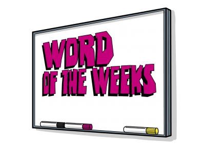 Introducing…Word of the Weeks